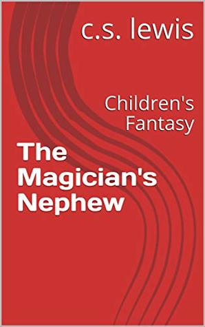 The Magician's Nephew: Children's Fantasy (Chronicles of Narnia Book 6)