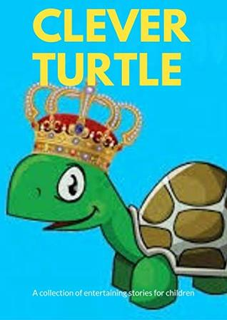 Clever turtle : ( fun bedtime story for kids ages 2-12-Perfect for Bedti) Great bedtime stories