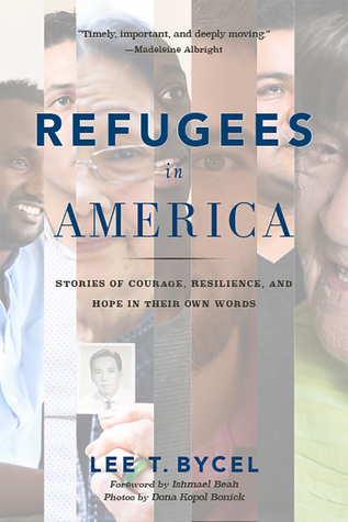 Refugees in America: Stories of Courage, Resilience, and Hope in Their Own Words