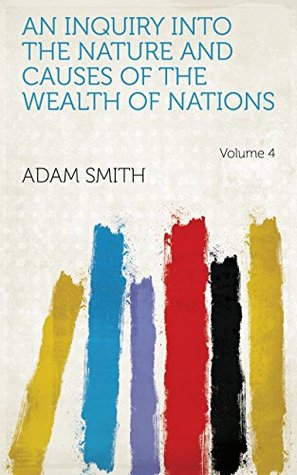 An Inquiry Into the Nature and Causes of the Wealth of Nations Volume 4