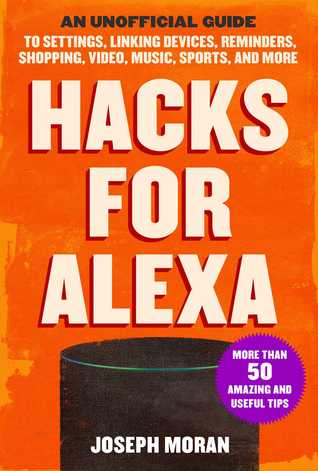 Hacks for Alexa: An Unofficial Guide to Settings, Linking Devices