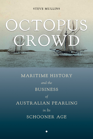 Octopus Crowd: Maritime History and the Business of Australian Pearling in Its Schooner Age