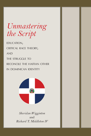Unmastering the Script: Education, Critical Race Theory, and the Struggle to Reconcile the Haitian Other in Dominican Identity