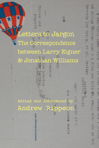 Letters to Jargon: The Correspondence between Larry Eigner and Jonathan Williams