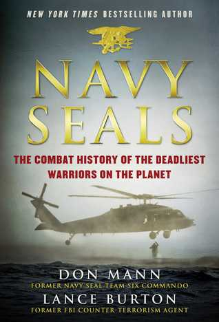 Navy SEALs: The Combat History of the Deadliest Warriors on the Planet