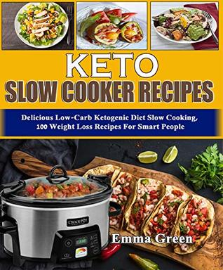 Keto Slow Cooker Recipes Cookbook: Delicious Low Carb Ketogenic Diet Slow Cooking, 100 Weight Loss Recipes For Smart People (Ketogenic Cookbook Book 1)