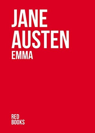 EMMA by Jane Austen author of Sense and Sensibility, Pride and Prejudice, Persuasion, Emma, Mansfield Park, Northanger Abbey (Annotated)