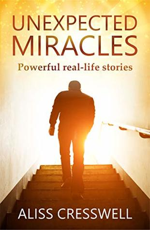 UNEXPECTED MIRACLES: Powerful real-life stories