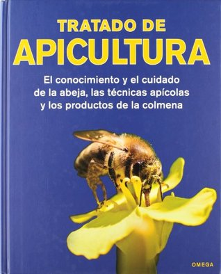 Tratado de apicultura : el conocimiento y el cuidado de la abeja, las técnicas apícolas y los productos de la colmena