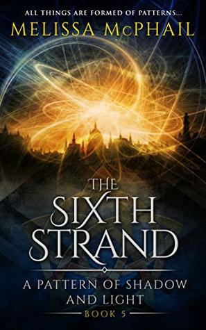 The Sixth Strand (A Pattern of Shadow & Light, #5)