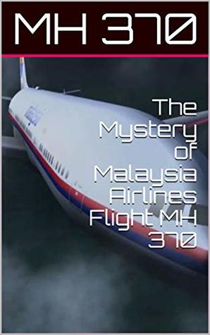 The Mystery of Malaysia Airlines Flight MH 370