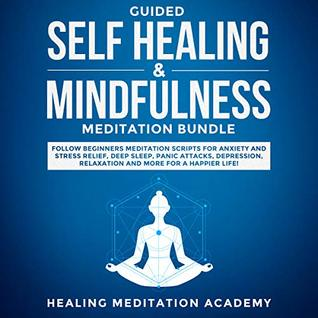 Guided self healing & Mindfulness Meditations Bundle: Multiple Mediation Scripts Such as Chakra Healing, Breathing Meditation, Body Scan Meditation, Vipassana and Selfhypnosis for a Better Life!