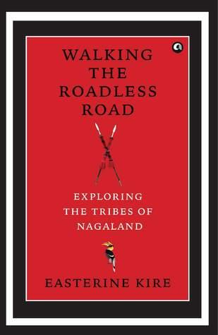 Walking the Roadless Road: Exploring the Tribes of Nagaland