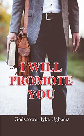 I WILL PROMOTE YOU: Promotion comes from God, but you must have to work, serve diligently in other to earn it.