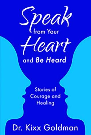 Speak from Your Heart and Be Heard: Stories of Courage and Healing