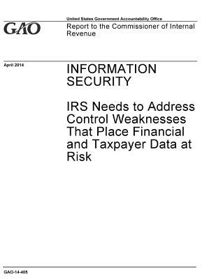Information Security: IRS Needs to Address Control Weaknesses that Place Financial and Tax payer Data at Risk