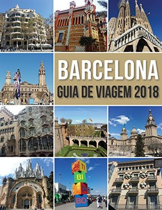 Guia de Viagem Barcelona 2018: Conheça Barcelona, a cidade de Antoni Gaudí e muito mais