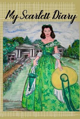 My Scarlett Diary: Scarlett O'Hara From Gone With The Wind Fans Diary Journal Notebook Account Log Agenda Daybook Daily Record Appointment Engagement Book To Record Daily Activities Organizer Notes and Life Occurrences Classic Romance Movie Film Fan