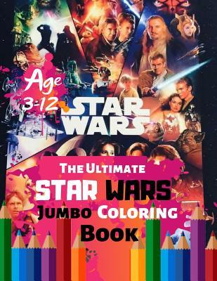 The Ultimate Star Wars Jumbo Coloring Book Age 3-12: Great Coloring Book for Kids and Any Fan of Star Wars (Perfect for Children) With 33 High quality Illustration