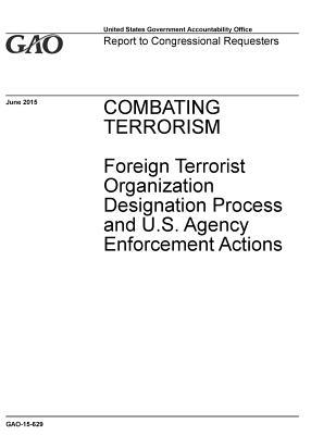 Combating Terrorism: Foreign Terrorist Organization Designation Process and U.S. Agency Enforcement Actions