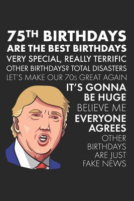 75th Birthdays Are The Best A Funny Blank Lined Notebook With Donald Trump