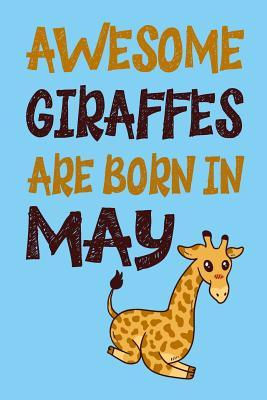 Awesome Giraffes Are Born In May Birthday Gift Month