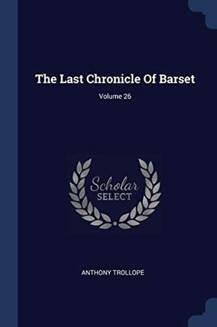 The Last Chronicle Of Barset; Volume 26