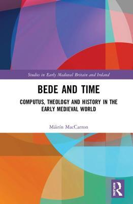 Bede and Time: Computus, Theology and History in the Early Medieval World