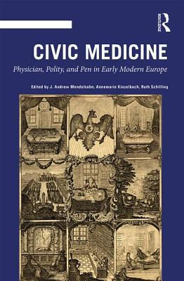 Civic Medicine: Physician, Polity, and Pen in Early Modern Europe