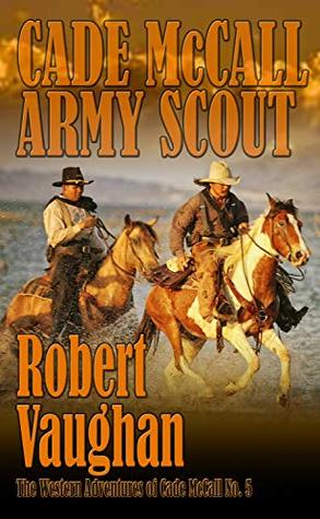 Cade McCall: Army Scout (The Western Adventures of Cade McCall Book 5)