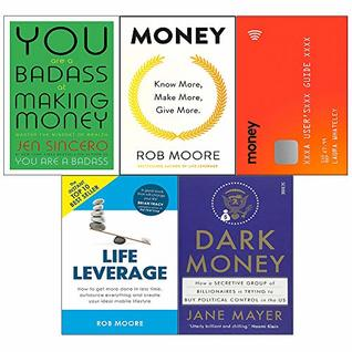 Money A User's Guide, Money Know More, Make More, Give More, You Are a Badass at Making Money, Life Leverage, Dark Money 5 Books Collection Set