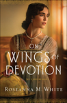 On Wings of Devotion by Roseanna M. White