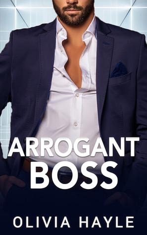 Arrogant Boss by Olivia Hayle