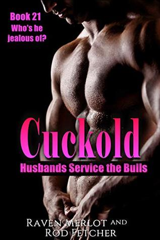 Cuckold Husbands Service the Bulls - Book 21: Who is he jealous of?