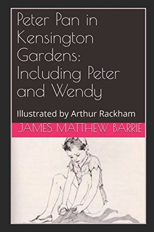 Peter Pan in Kensington Gardens: Including Peter and Wendy: Illustrated by Arthur Rackham