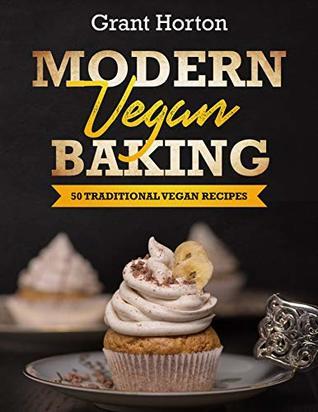 Modern Vegan Baking: 50 Traditional Vegan Recipes