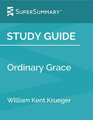 Study Guide: Ordinary Grace by William Kent Krueger