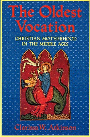 The Oldest Vocation: Christian Motherhood in the Medieval West