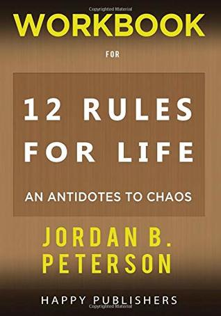WORKBOOK For 12 Rules For Life: An Antidotes to Chaos