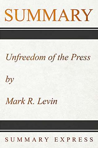 Summary: Unfreedom of the Press by Mark R Levin