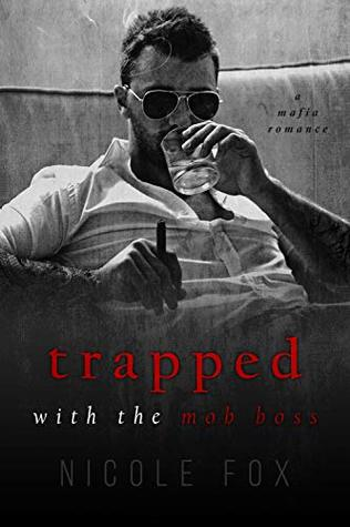 Trapped with the Mob Boss: A Mafia Romance