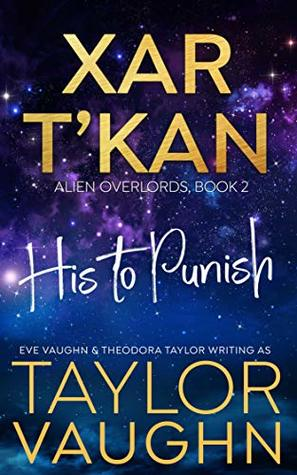 Xar T'Kan: His to Punish: A SciFi Alien Romance Preview (Alien Overlords Previews Book 2)