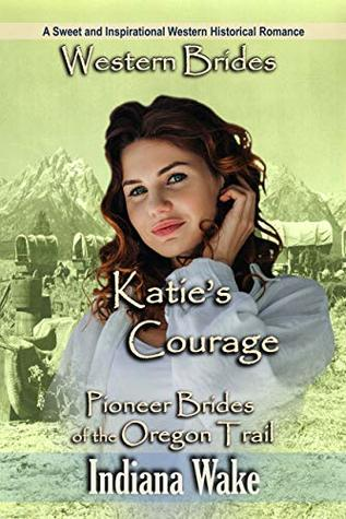 Katie's Courage: Pioneer Brides of the Oregon Trail