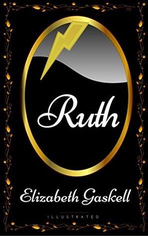 Ruth: By Elizabeth Gaskell - Illustrated