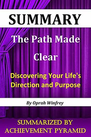 Summary : The Path Made Clear: Discovering Your Life's Direction and Purpose By Oprah Winfrey