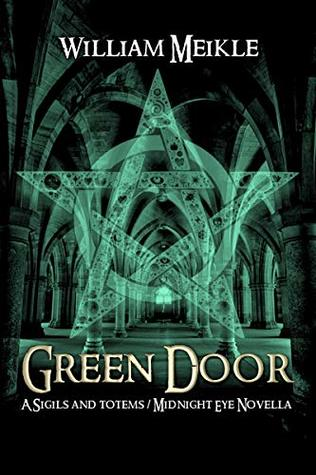 Green Door: A Sigils & Totems / Midnight Eye Novella (The William Meikle Chapbook Collection 2)