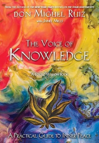 The Voice of Knowledge: A Practical Guide to Inner Peace - A Toltec Wisdom Book