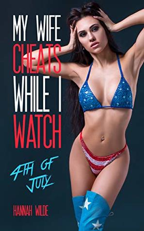 My Wife Cheats While I Watch: 4th Of July