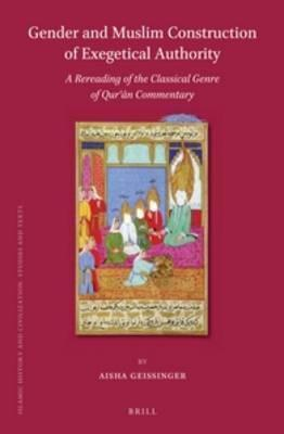 Gender and Muslim Constructions of Exegetical Authority: A Rereading of the Classical Genre of Quran Commentary