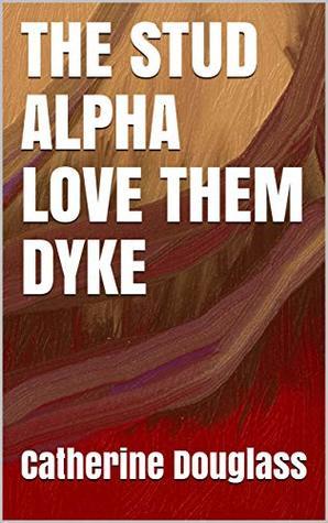 THE STUD ALPHA LOVE THEM DYKE